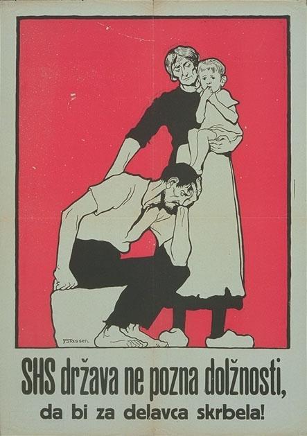 """""""SHS država ne pozna dolžnosti, da bi za delavca skrbela!"""" (""""Der SHS-Staat hat keine gesetzliche Arbeitsfürsorge!""""), 1920, Plakat.  Auch mit dem Verweis auf soziale Absicherungen in Österreich und laut österreichischer Seite drohender Armut im SHS-Staat sollten Kärtner SlowenInnen vor der Abstimmung überzeugt werden."""
